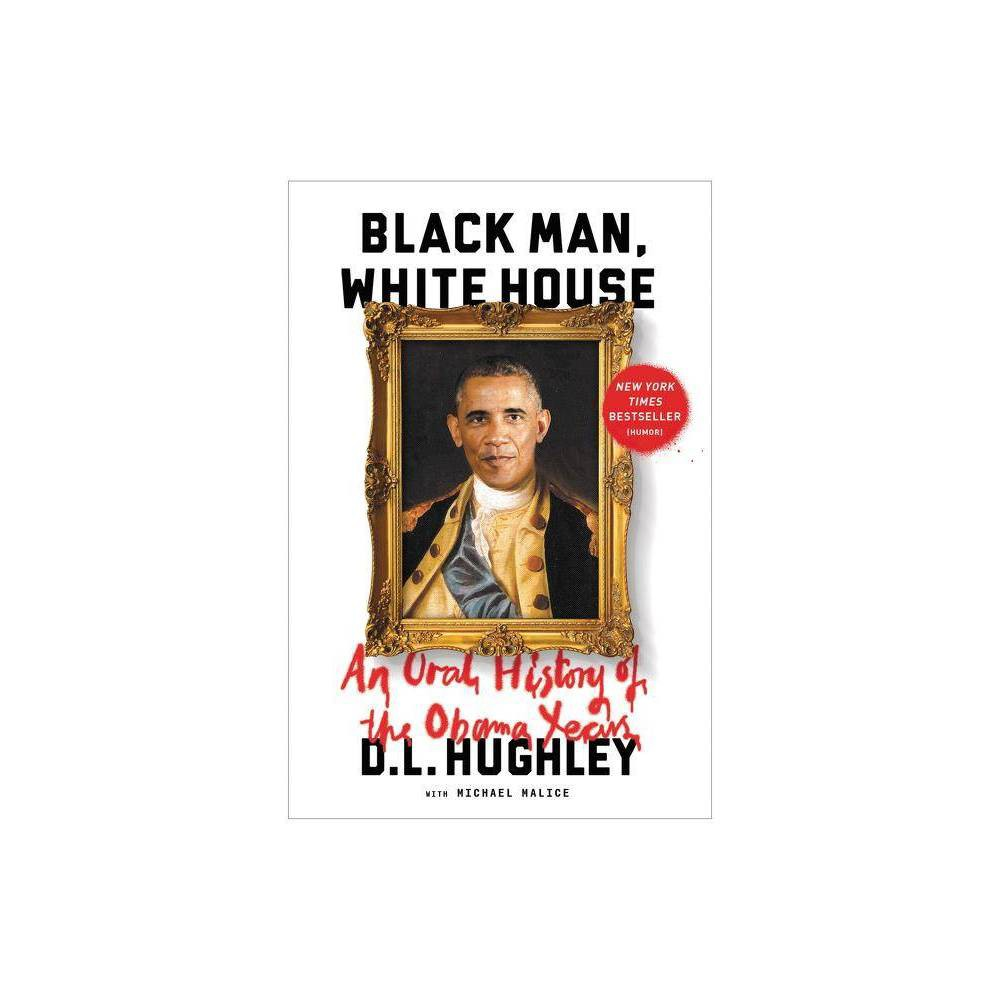 Black Man, White House : An Oral History of the Obama Years (Reprint) (Paperback) (D. L. Hughley)