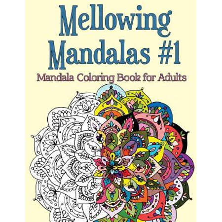 Mellowing Mandalas, Book 1 : Mandala Coloring Book for Adults