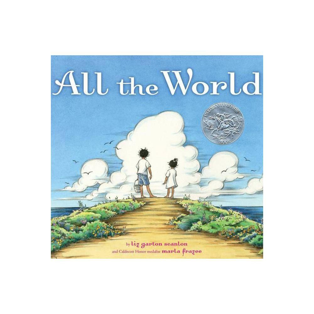 All the World - by Liz Garton Scanlon (Hardcover)
