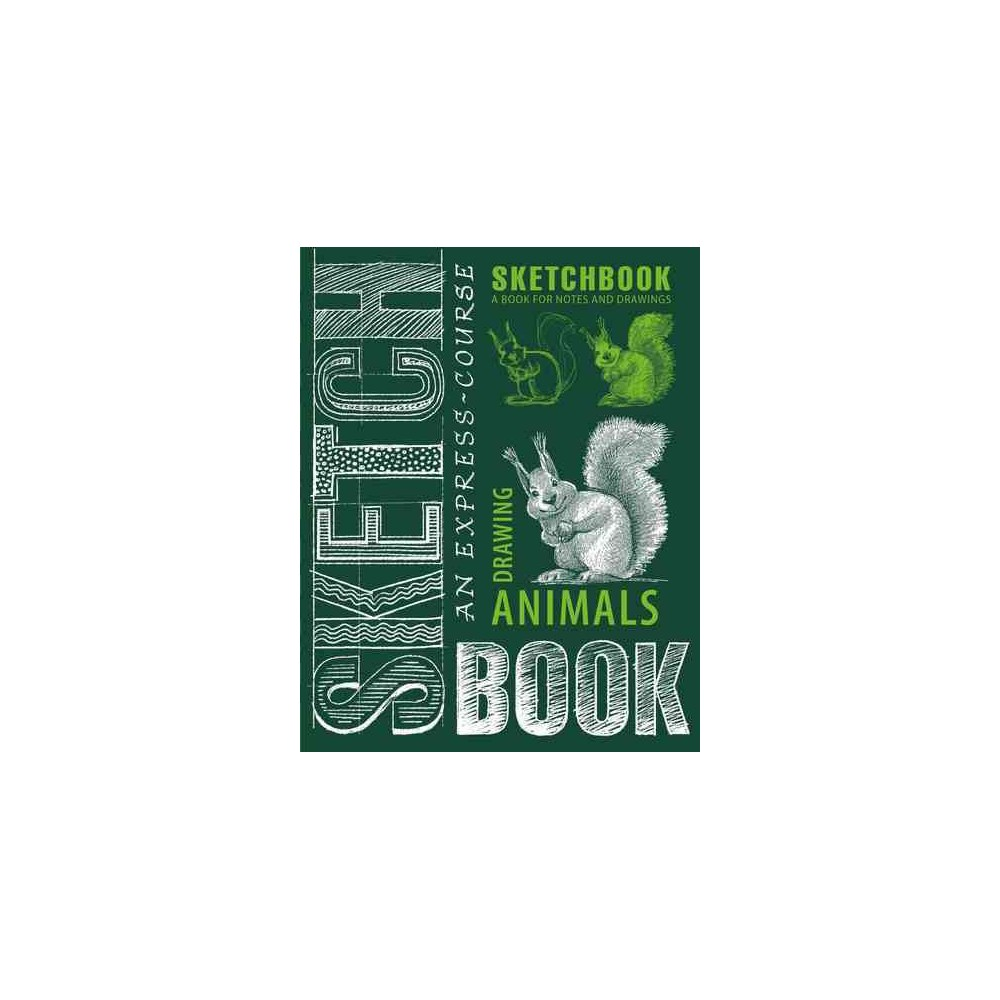 Express Course in Drawing Animals : Sketchbook A Book for Notes and Drawings (Hardcover)